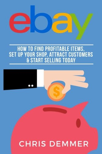 41EXTQyocLL - eBay: How To Find Profitable Items, Set Up Your Shop, Attract Customers & Start Selling Today (Etsy, Ebay, Amazon FBA, Blogging, Affiliate Marketing, ... Online, Make Money From Home) (Volume 4)