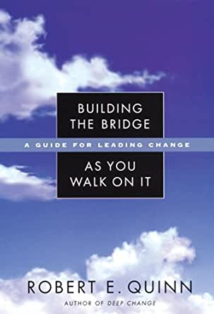 "building the bridge as you walk ""i think of leadership not as behaviors and techniques but as a state of being"" -robert quinn by greg wiens building the bridge as you walk on it: a guide to."