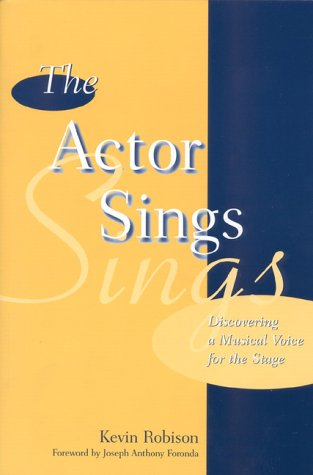 The Actor Sings: Discovering a Musical Voice for the Stage