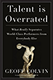 Talent Is Overrated: What Really Separates World-Class Performers from Everybody Else: What Really Separates World-Class Performers from EverybodyElse