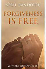 Forgiveness Is Free: Why Are You Saving It? Paperback