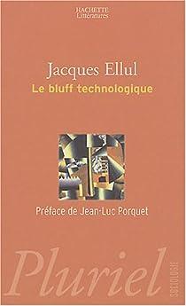 Le Bluff Technologique Jacques Ellul Babelio