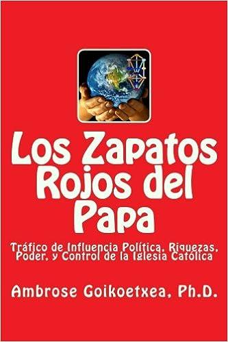 Tráfico Riquezas Influencia Rojos la Iglesia Control Goikoetxea Papa Zapatos Poder Y Libros Ph D del mx de Los de Católica Ambrose xB0IqY