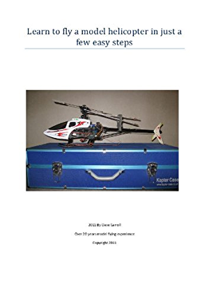 Flying Radio Controlled Helicopters In Just a Few Easy Steps