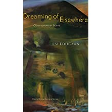 Dreaming of Elsewhere: Observations on Home (Henry Kreisel Memorial Lecture Series)