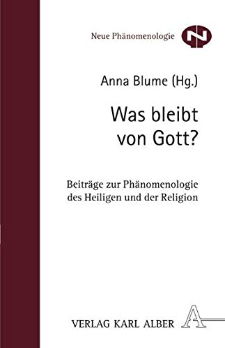 Was bleibt von Gott?: Beiträge zur Phänomenologie des Heiligen und der Religion (Neue Phänomenologie)