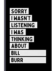Sorry I Wasn't Listening I Was Thinking About Bill Burr: Perfect Notebook Gift For Bill Burr Fans/Lovers , 110 Lined Pages, Bill Burr Notebook