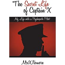 The Secret Life of Captain X: My Life with a Psychopath Pilot