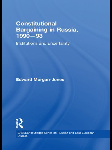 Download Constitutional Bargaining in Russia, 1990-93: Institutions and Uncertainty (BASEES/Routledge Series on Russian and East European Studies) Pdf