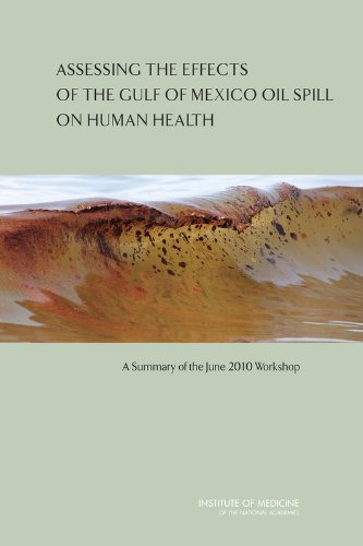 Assessing the Effects of the Gulf of Mexico Oil Spill on Human Health: A Summary of the June 2010 Workshop (Oil Spill Prevention and Response and Deepwater Horizon) (Spill Response Oil)