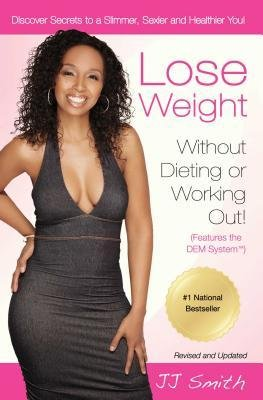 [ Lose Weight Without Dieting or Working Out! (Revised, Updated) Smith, J. J. ( Author ) ] { Paperback } 2014