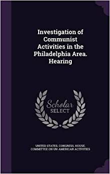 Book Investigation of Communist Activities in the Philadelphia Area. Hearing
