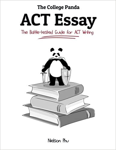 the college pandas act essay the battle tested guide for act  the college pandas act essay the battle tested guide for act writing st  edition