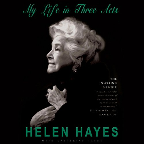 Helen Hayes: My Soul in Three Acts
