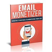 Email Monetizer: surefire strategies to monetizing your list