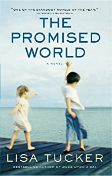 The Promised World: A Novel by [Tucker, Lisa]