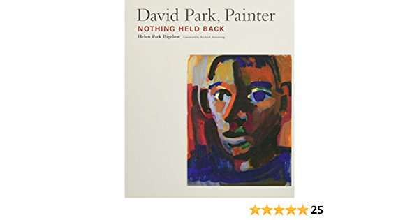 David Park Painter Nothing Held Back Bigelow Helen Park 9781619025950 Amazon Com Books