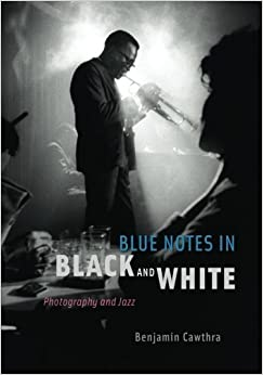 Blue Notes in Black and White: Photography and Jazz by Benjamin Cawthra (2013-11-20)
