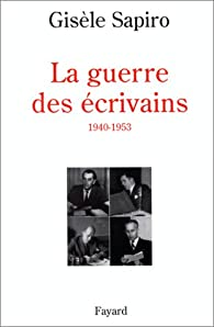 La guerre des écrivains, 1940-1953 par Gisèle Sapiro