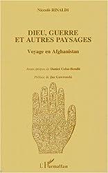 Dieu guerre et autres paysages. voyage en afghanistan