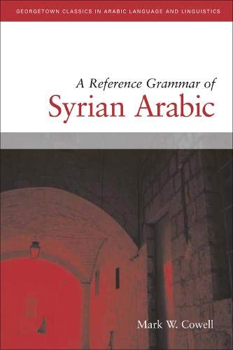 A Reference Grammar of Syrian Arabic with Audio CD (Georgetown Classics in Arabic Languages and Linguistics) (Arabic Edition) Mark W. Cowell
