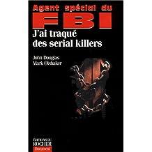 AGENT SPÉCIAL DU FBI : J'AI TRAQUÉ DES SERIUAL KILLERS