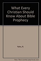 What Every Christian Should Know About Bible Prophecy