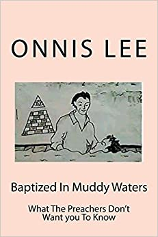 Book Baptized In Muddy Waters: What The Preachers Don't Want you To Know