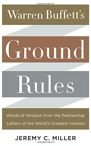 Warren Buffett's Ground Rules: Words of Wisdom from the Partnership Letters of the World's Greatest Investor