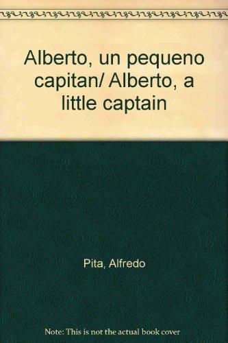 Alberto, un pequeno capitan/ Alberto, a little captain (Spanish Edition) [Alfredo Pita] (Tapa Dura)