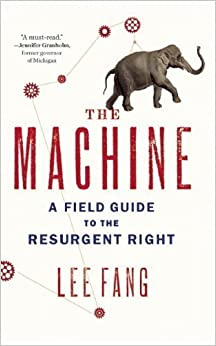 Book The Machine: A Field Guide to the Resurgent Right 1st (first) Edition by Fang, Lee (2013)