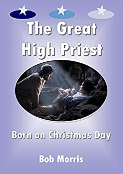 The Great High Priest Born on Christmas Day by [Morris, Bob]