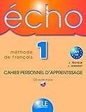Écho 1: Méthode de français, A1-A2 - cahier personnel d'apprentissage (+ CD audio)