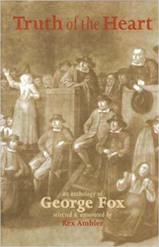 Truth of the Heart: An Anthology of George Fox 1624-1691