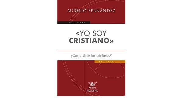 «Yo soy cristiano» (Pelícano) eBook: Aurelio Fernández: Amazon.es: Tienda Kindle