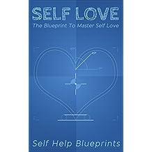 Self Love: The Blueprint To Master Self Love (Self Help Blueprints Book 3)