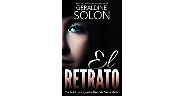 El Retrato (Spanish Edition) - Kindle edition by Geraldine Solon, Ignacio Sáenz de Santa María. Literature & Fiction Kindle eBooks @ Amazon.com.