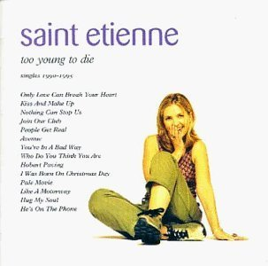 Too Young To Die: Singles 1990-1995 by Saint Etienne Audio CD: Saint Etienne: Amazon.fr: Musique
