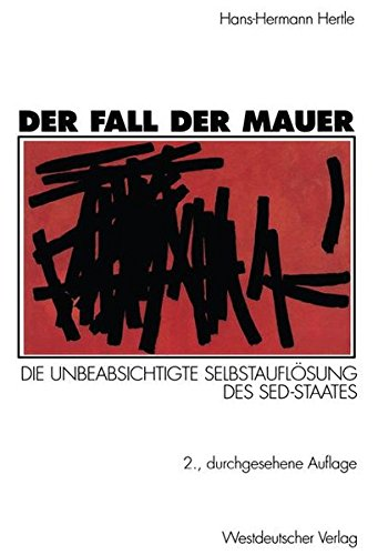 der-fall-der-mauer-die-unbeabsichtigte-selbstauflsung-des-sed-staates-german-edition