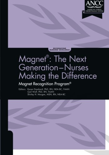 Magnet: The Next Generation - Nurses Making the Difference