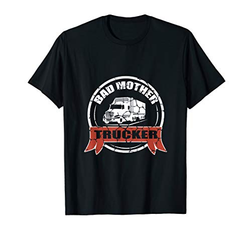 Bad Mother Trucker Funny Pun T-Shirt Truck Driver ()