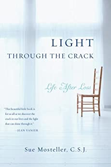 Light Through the Crack: Life After Loss by [Mosteller, Sue]