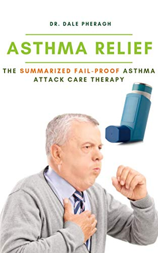 Asthma Relief: The Summarized Fail-proof Asthma Attack