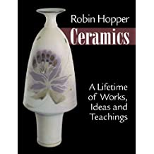 Robin Hopper Ceramics: A Lifetime of Works, Ideas and Teachings
