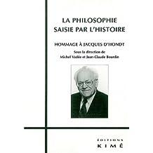 Philosophie saisie par l'histoire (La): Hommage à Jacques D'Hondt