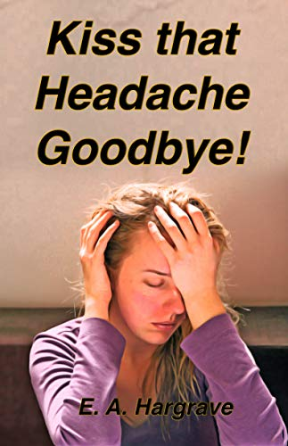 Kiss That Headache Goodbye! by [Hargrave, E. A.]