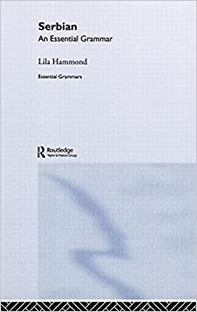 Serbian: An Essential Grammar (Routledge Essential Grammars)
