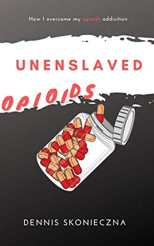 Unenslaved: How I Overcame My Opioids Addiction