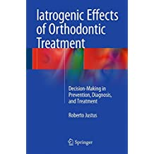 Iatrogenic Effects of Orthodontic Treatment: Decision-Making in Prevention, Diagnosis, and Treatment