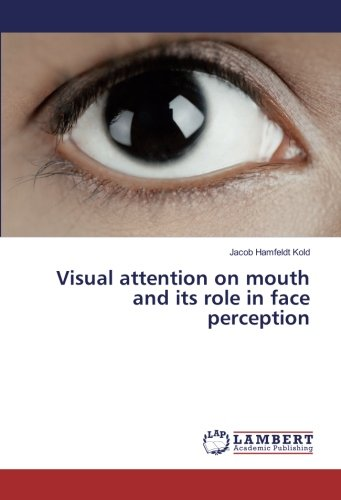 Visual attention on mouth and its role in face perception